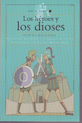 Los heroes y los dioses/ The Heroes and the Goods By Montanes, Andres/ Diaz, Carlos Manuel (ILT)